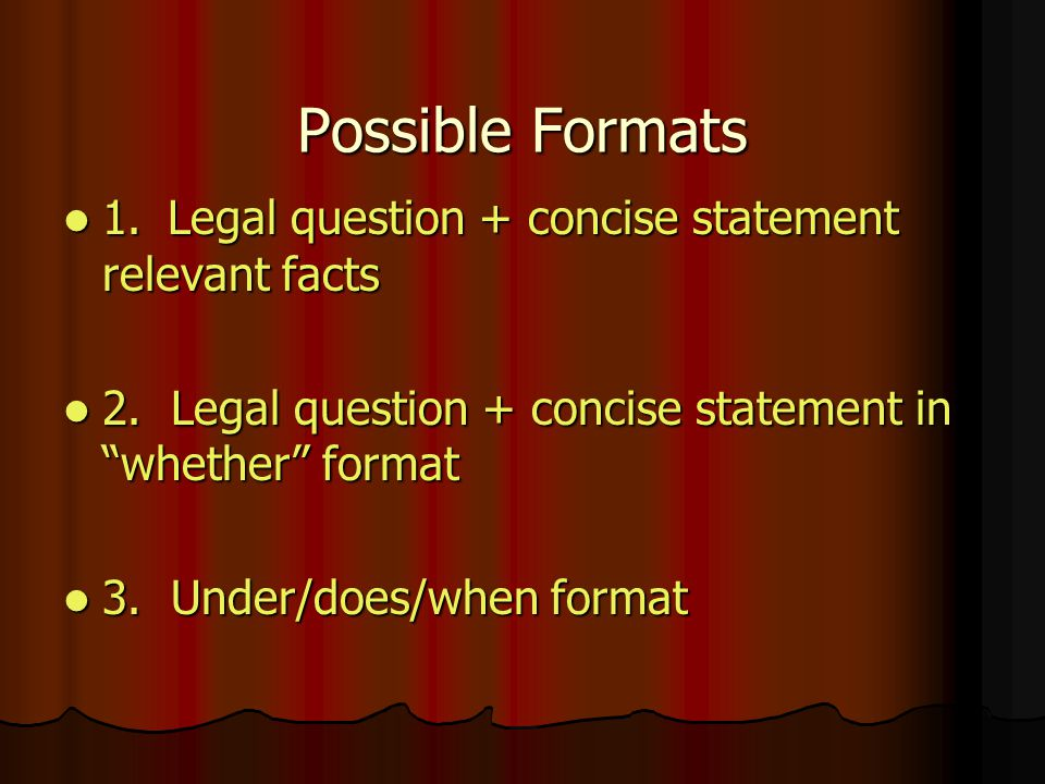Possible Formats 1. Legal question + concise statement relevant facts