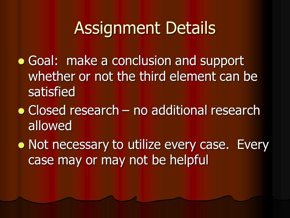 Assignment Details Goal: make a conclusion and support whether or not the third element can be satisfied.