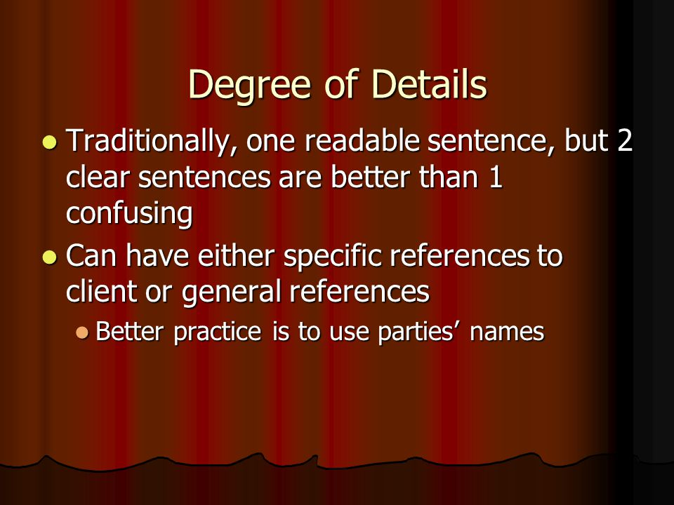 Degree of Details Traditionally, one readable sentence, but 2 clear sentences are better than 1 confusing.