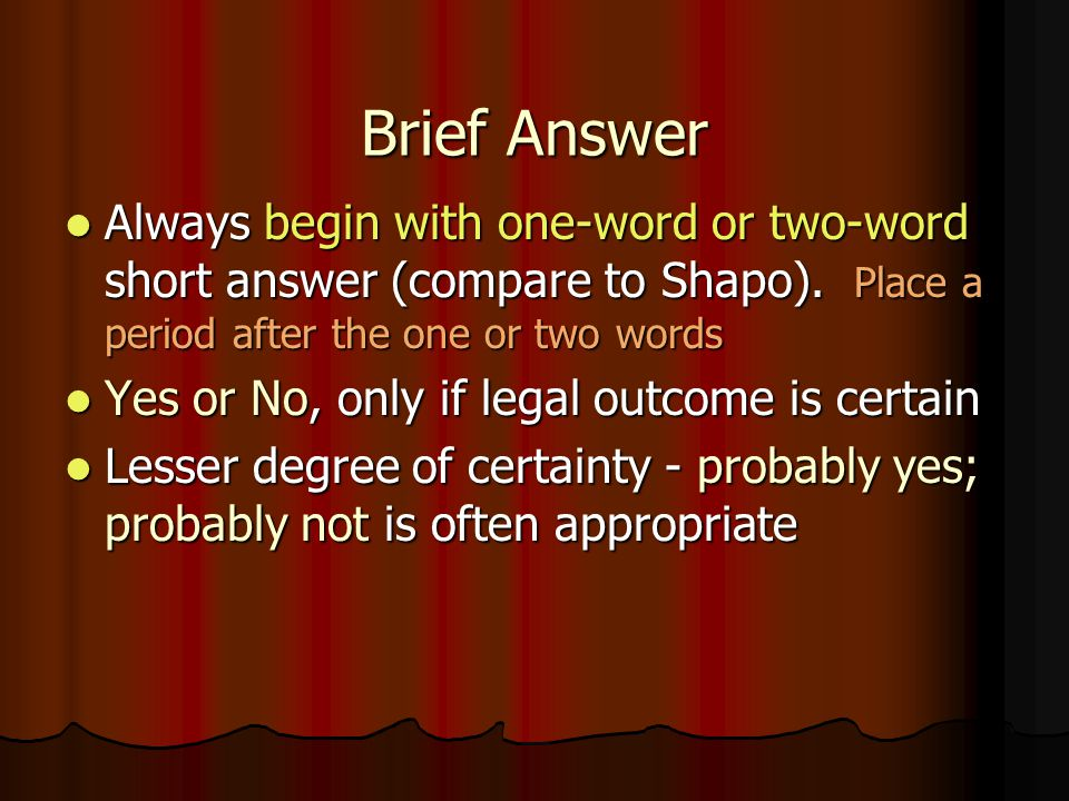 Brief Answer Always begin with one-word or two-word short answer (compare to Shapo). Place a period after the one or two words.