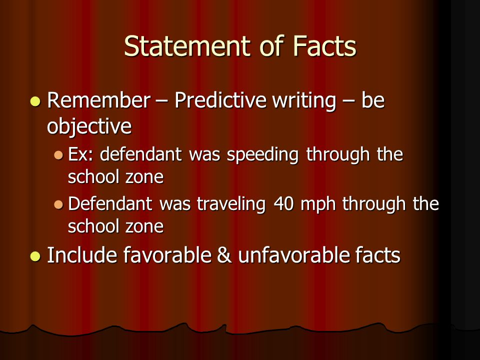 Statement of Facts Remember – Predictive writing – be objective