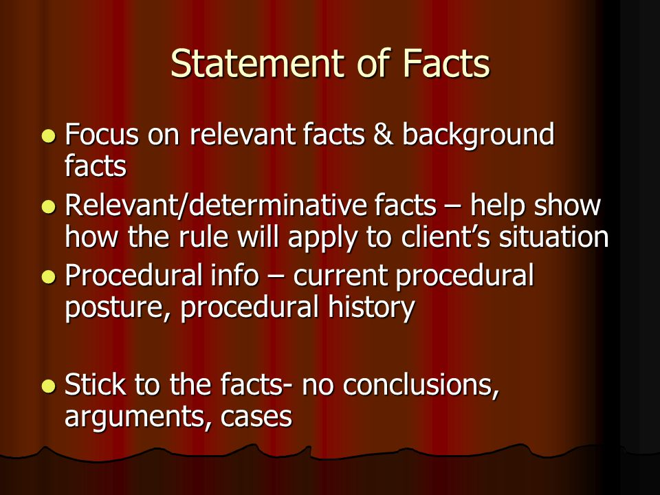 Statement of Facts Focus on relevant facts & background facts