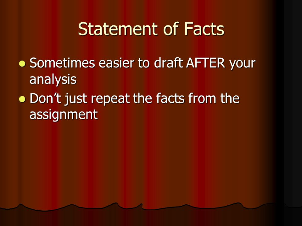 Statement of Facts Sometimes easier to draft AFTER your analysis