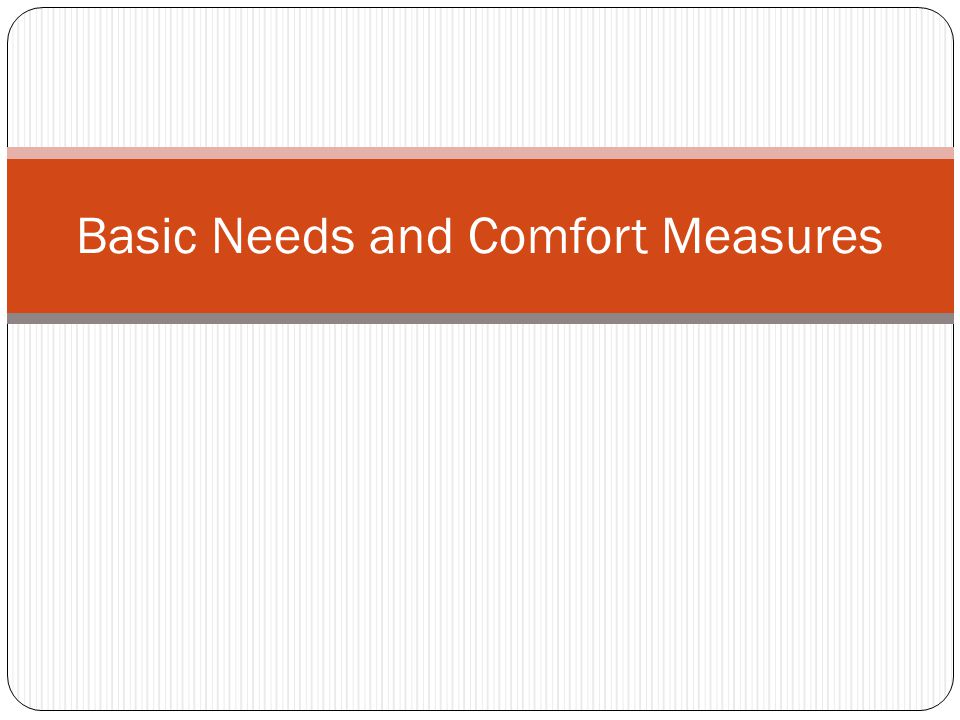 Basic Needs and Comfort Measures