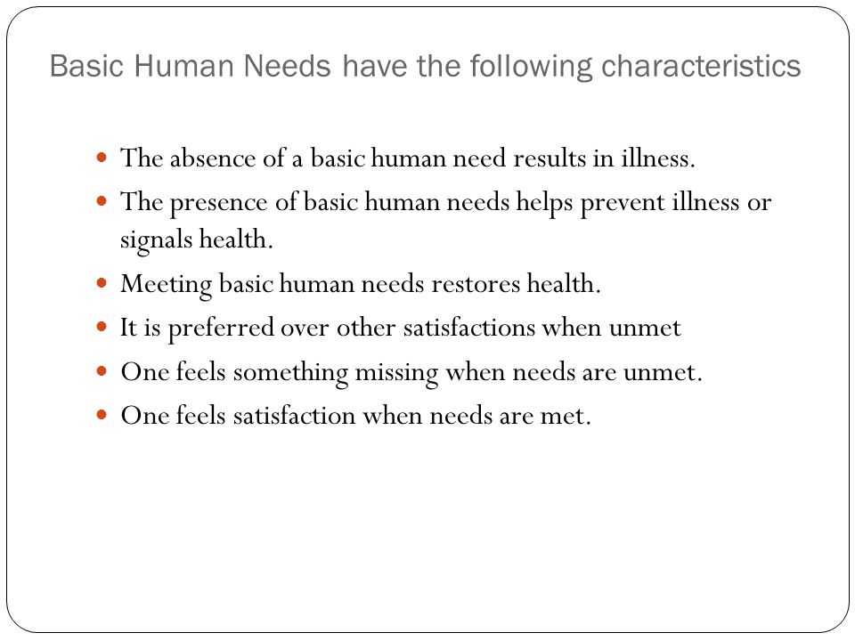 Basic Human Needs have the following characteristics