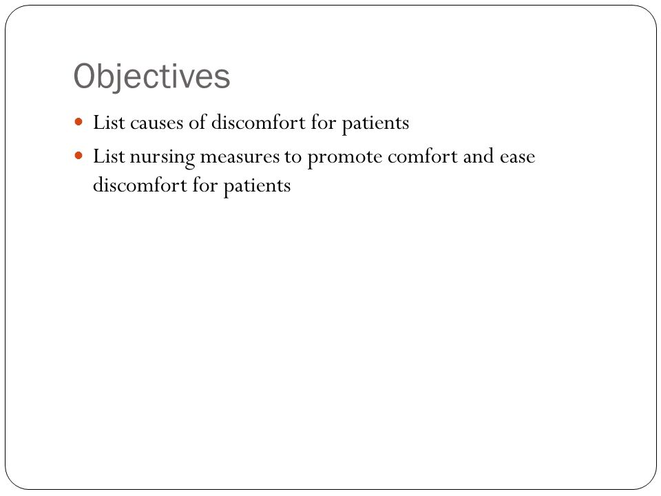 Objectives List causes of discomfort for patients