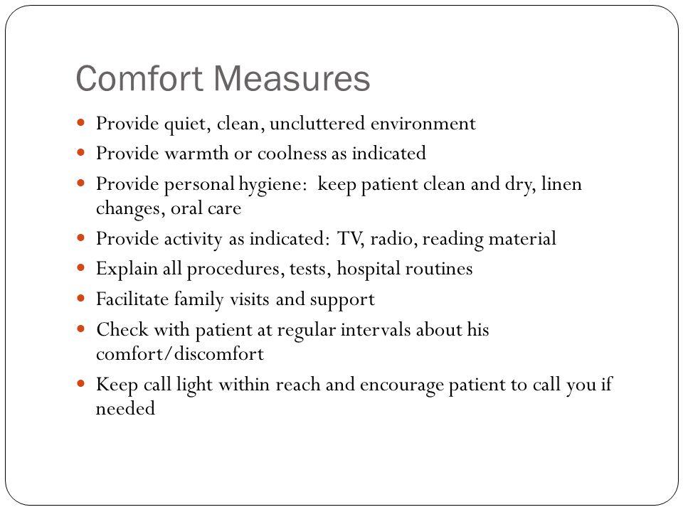 Comfort Measures Provide quiet, clean, uncluttered environment