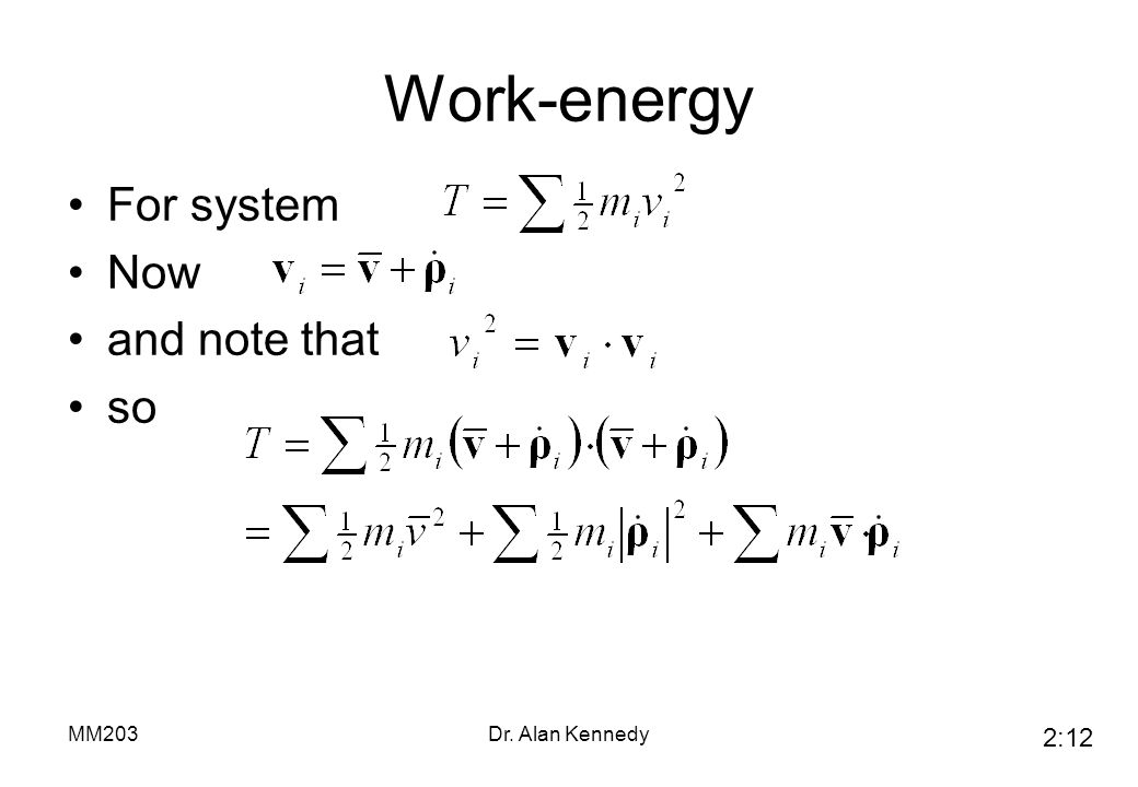 Work-energy For system Now and note that so MM203 Dr. Alan Kennedy