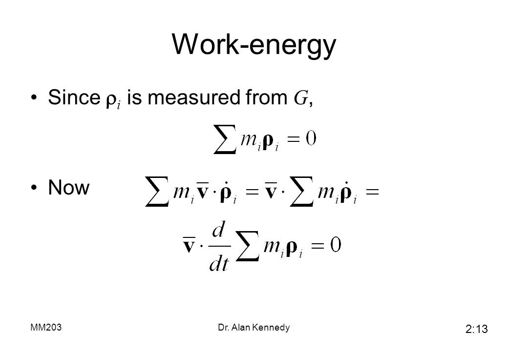 Work-energy Since ri is measured from G, Now MM203 Dr. Alan Kennedy