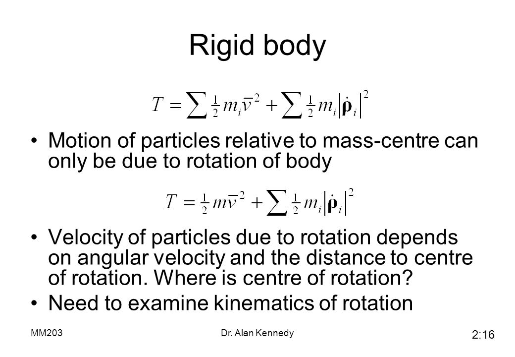 Rigid body Motion of particles relative to mass-centre can only be due to rotation of body.