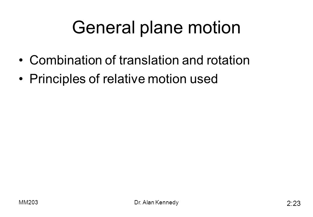 General plane motion Combination of translation and rotation