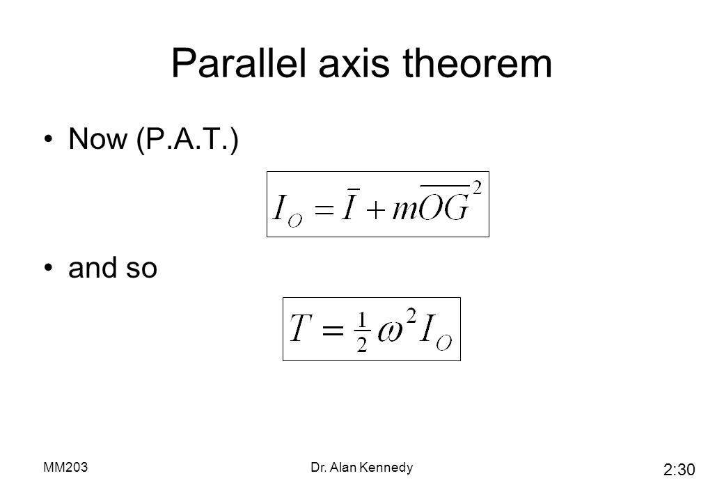 Parallel axis theorem Now (P.A.T.) and so MM203 Dr. Alan Kennedy