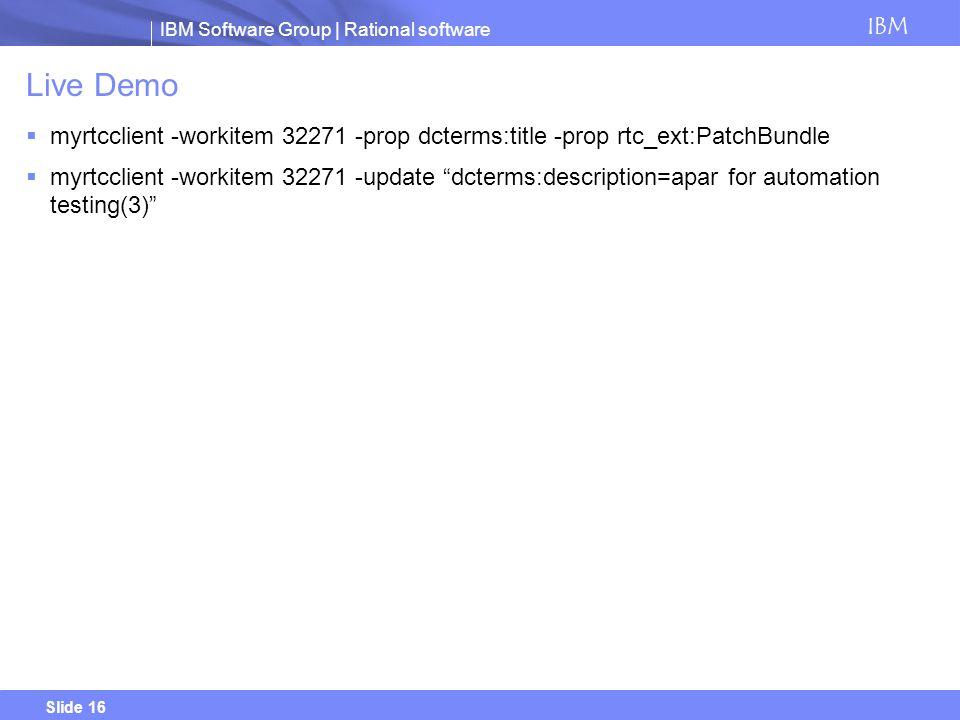Live Demo myrtcclient -workitem 32271 -prop dcterms:title -prop rtc_ext:PatchBundle.
