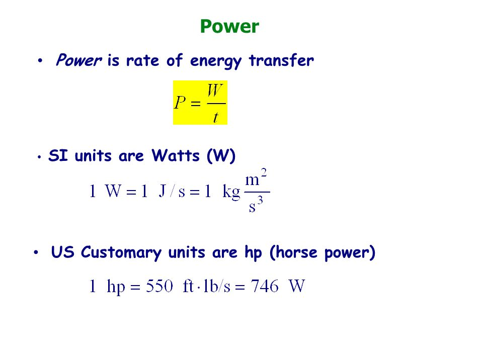 Power Power is rate of energy transfer SI units are Watts (W)