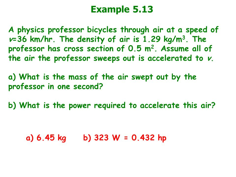 Example 5.13 A physics professor bicycles through air at a speed of