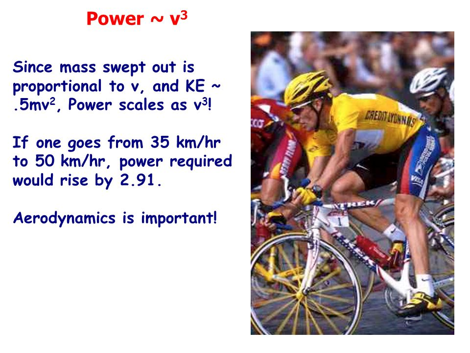 Power ~ v3 Since mass swept out is proportional to v, and KE ~ .5mv2, Power scales as v3!