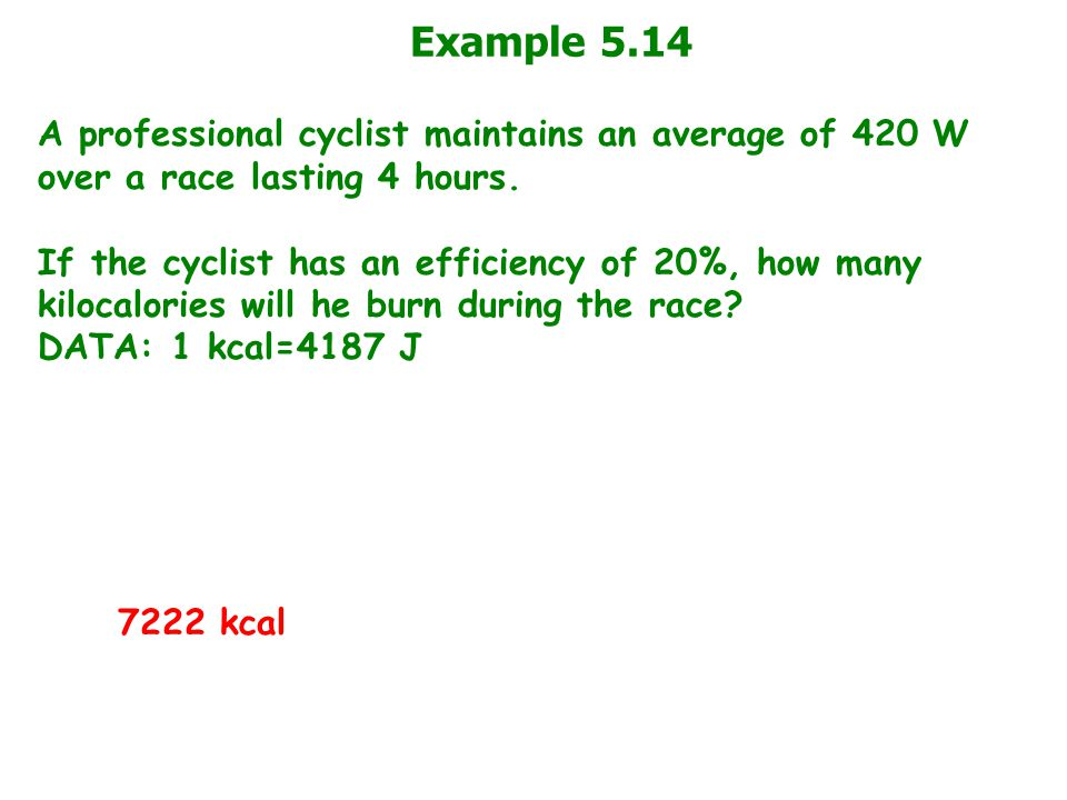 Example 5.14 A professional cyclist maintains an average of 420 W over a race lasting 4 hours.
