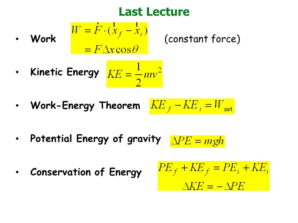 Last Lecture Work (constant force) Kinetic Energy Work-Energy Theorem