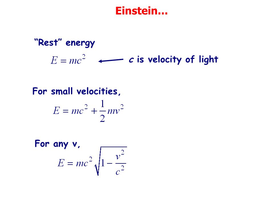 Einstein... Rest energy c is velocity of light For small velocities,
