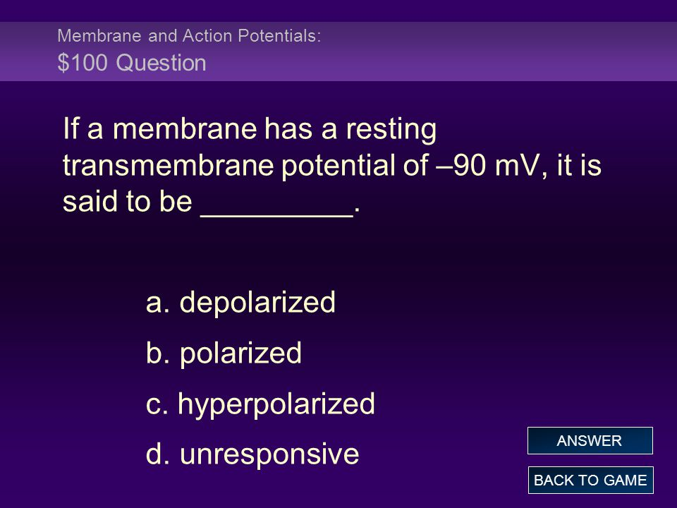 Membrane and Action Potentials: $100 Question