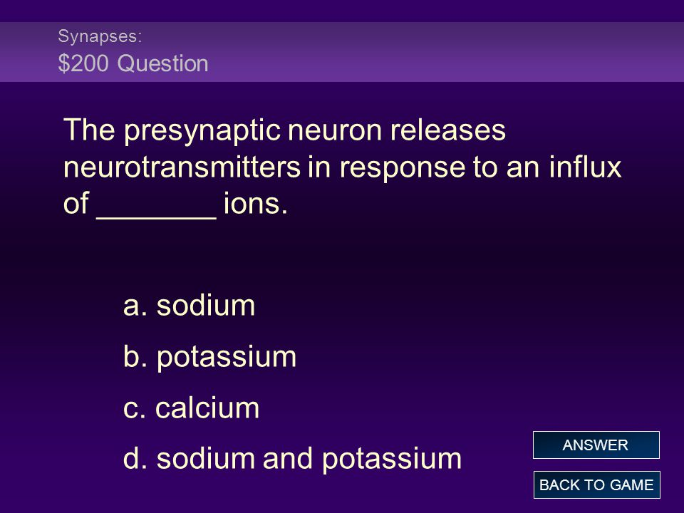 Synapses: $200 Question The presynaptic neuron releases neurotransmitters in response to an influx of _______ ions.