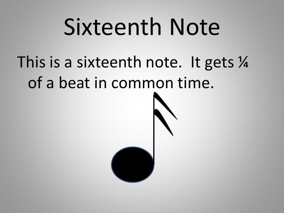 Sixteenth Note This is a sixteenth note. It gets ¼ of a beat in common time.