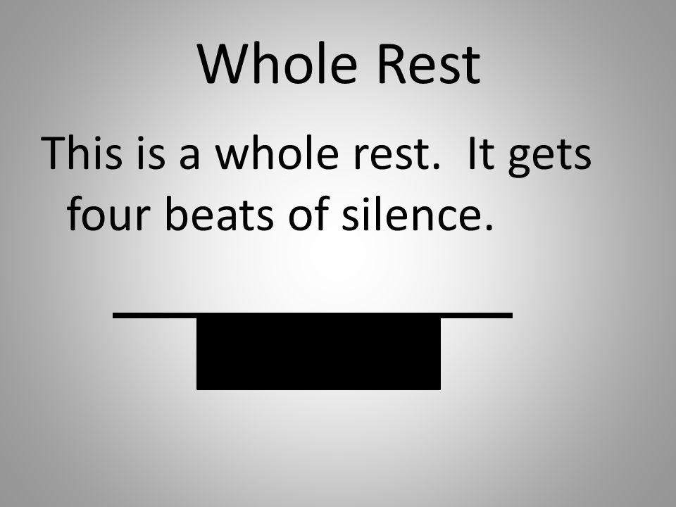 Whole Rest This is a whole rest. It gets four beats of silence.