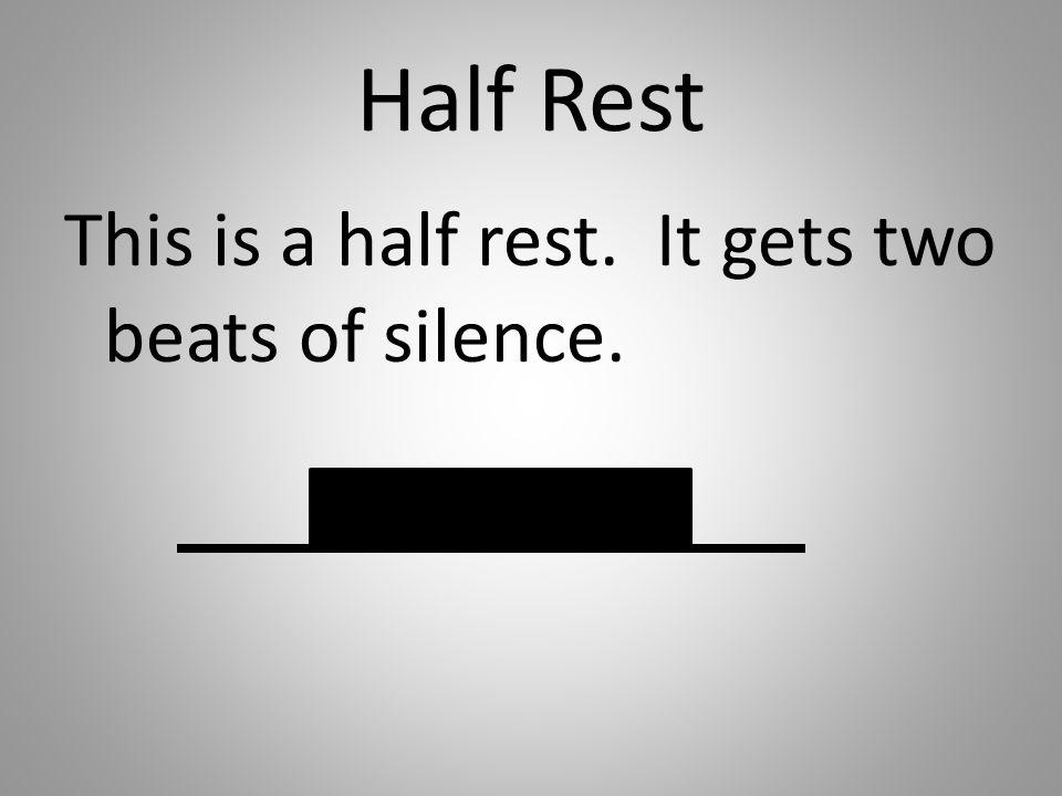 Half Rest This is a half rest. It gets two beats of silence.