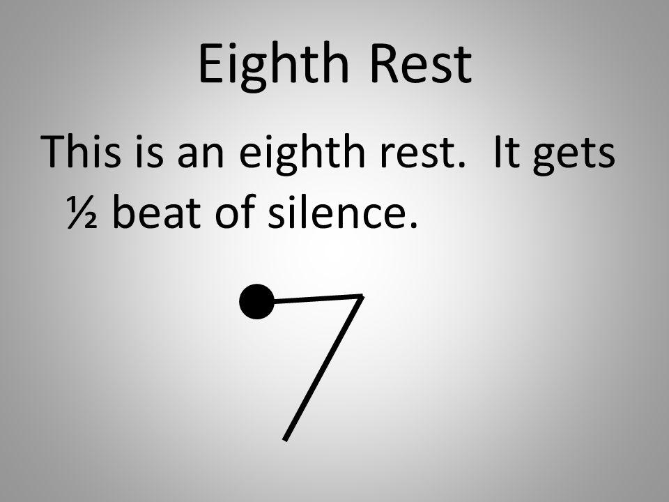 Eighth Rest This is an eighth rest. It gets ½ beat of silence.