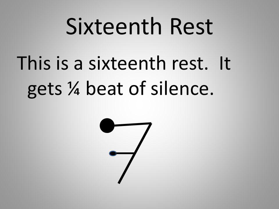 Sixteenth Rest This is a sixteenth rest. It gets ¼ beat of silence.