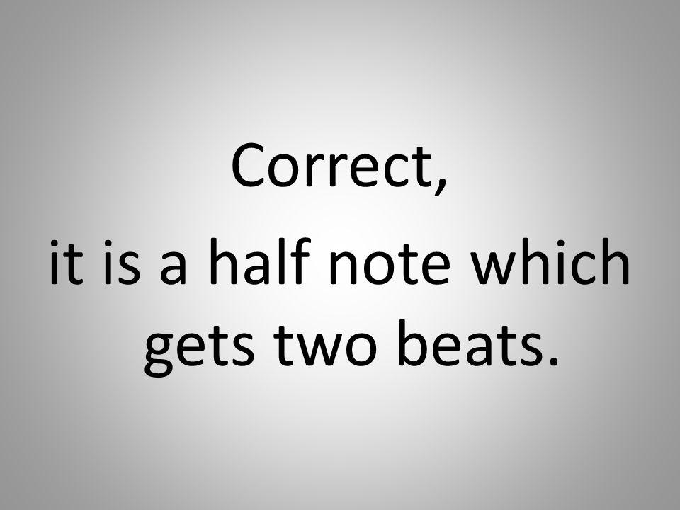 Correct, it is a half note which gets two beats.