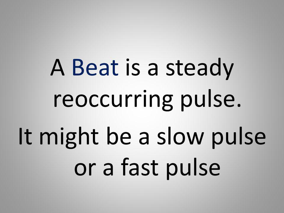 A Beat is a steady reoccurring pulse