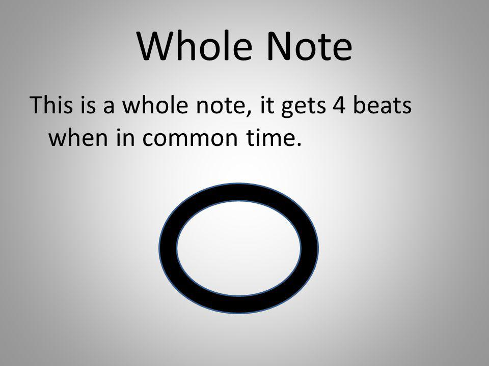 Whole Note This is a whole note, it gets 4 beats when in common time.