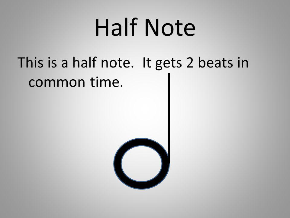 Half Note This is a half note. It gets 2 beats in common time.