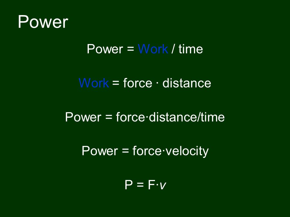 Power Power = Work / time Work = force · distance