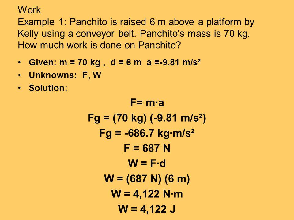 F= m·a Fg = (70 kg) (-9.81 m/s²) Fg = -686.7 kg·m/s² F = 687 N W = F·d