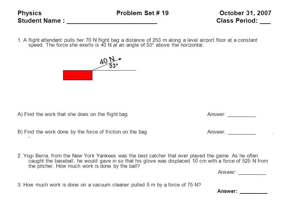 Physics Problem Set # 19 October 31, 2007 Student Name : _________________________ Class Period: ___