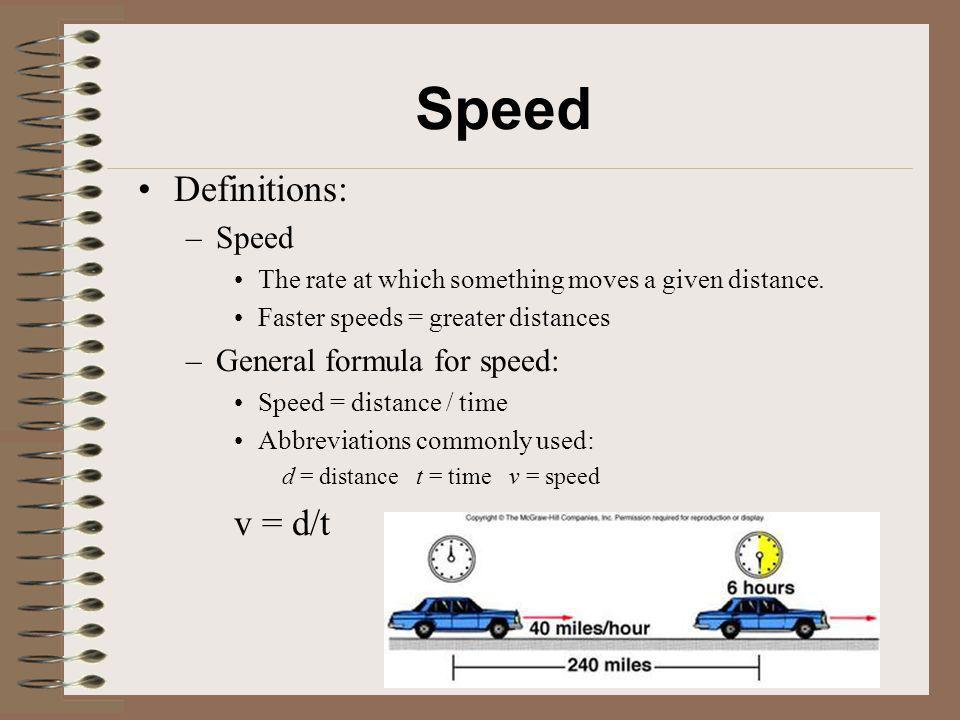 Speed Definitions: v = d/t Speed General formula for speed: