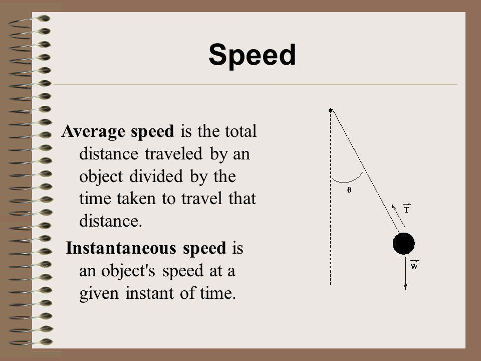 Speed Average speed is the total distance traveled by an object divided by the time taken to travel that distance.