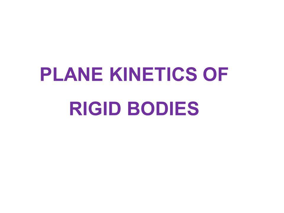 PLANE KINETICS OF RIGID BODIES