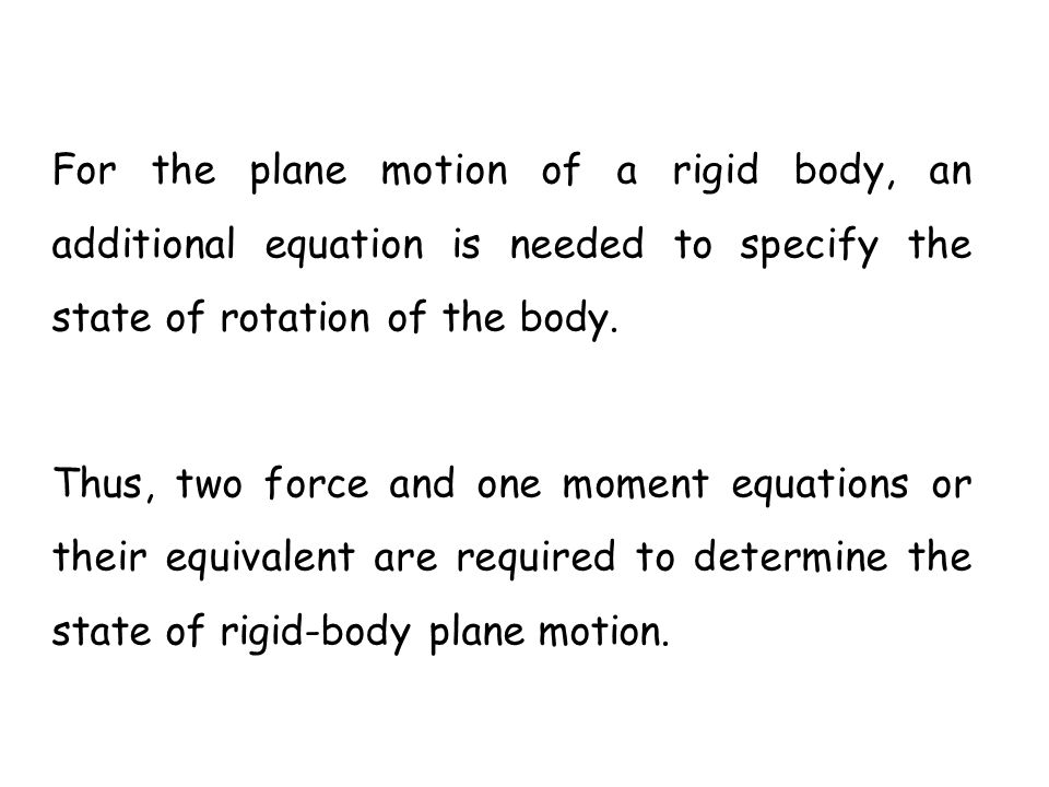 For the plane motion of a rigid body, an additional equation is needed to specify the state of rotation of the body.