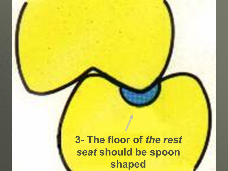 3- The floor of the rest seat should be spoon shaped