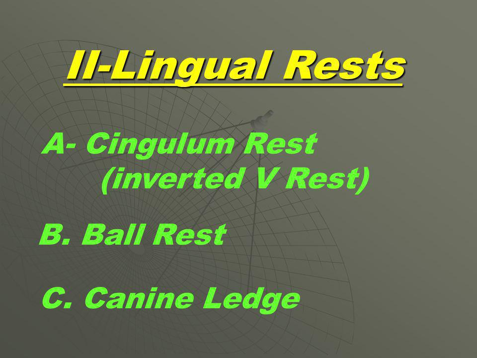 II-Lingual Rests A- Cingulum Rest (inverted V Rest) B. Ball Rest