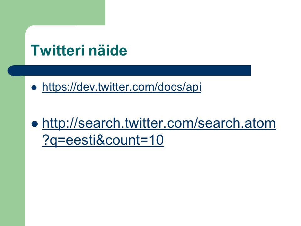 Twitteri näide http://search.twitter.com/search.atom q=eesti&count=10