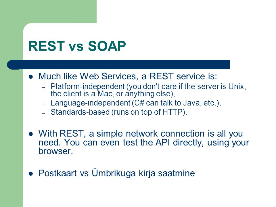 REST vs SOAP Much like Web Services, a REST service is: