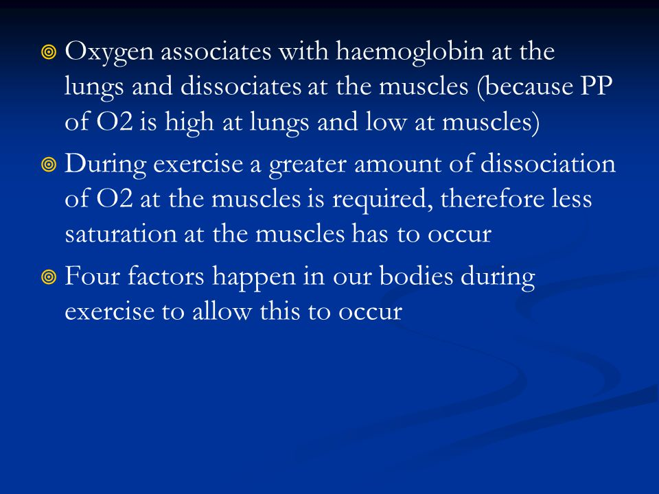 Oxygen associates with haemoglobin at the lungs and dissociates at the muscles (because PP of O2 is high at lungs and low at muscles)