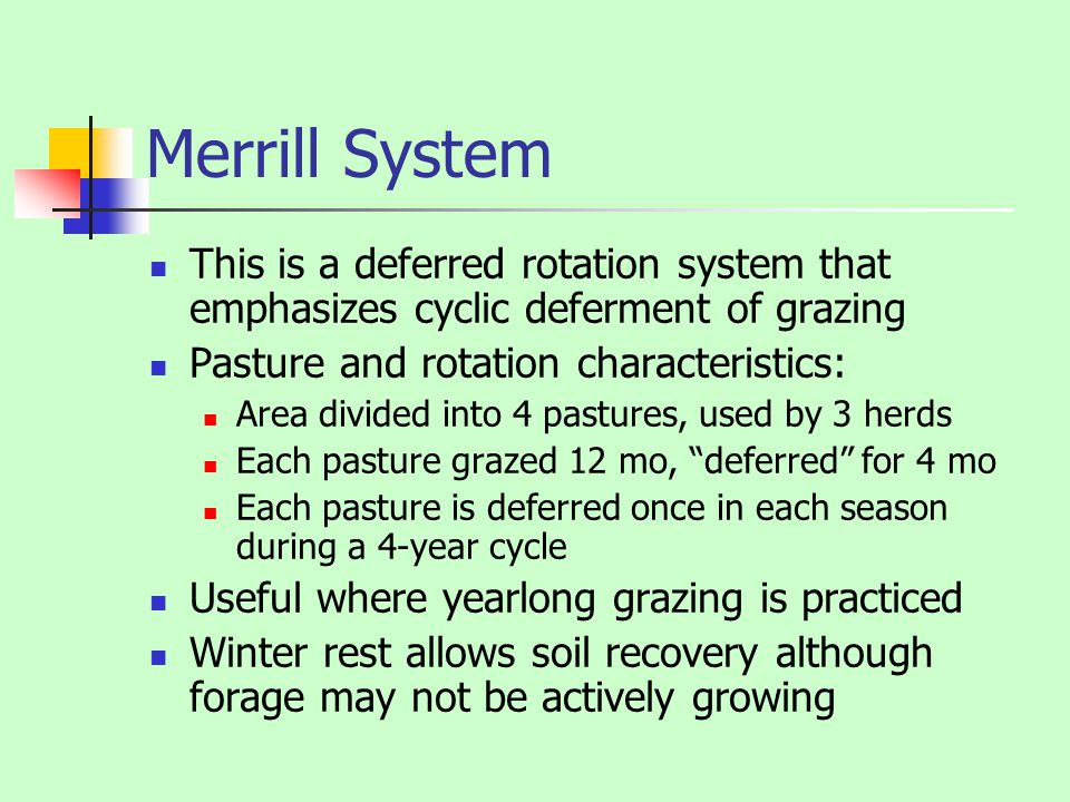 Merrill System This is a deferred rotation system that emphasizes cyclic deferment of grazing. Pasture and rotation characteristics: