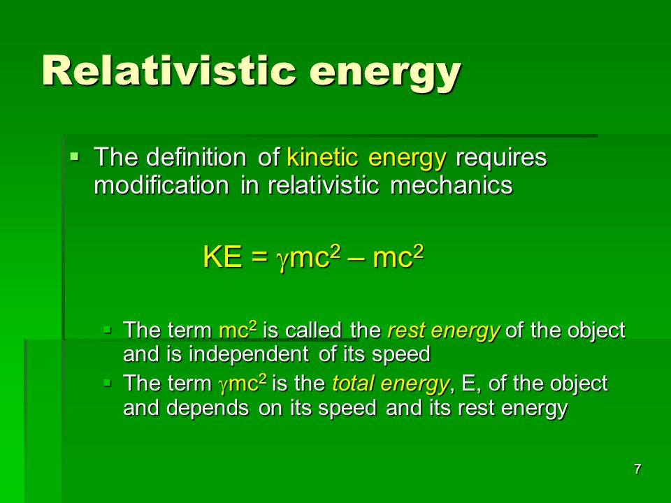 Relativistic energy The definition of kinetic energy requires modification in relativistic mechanics.