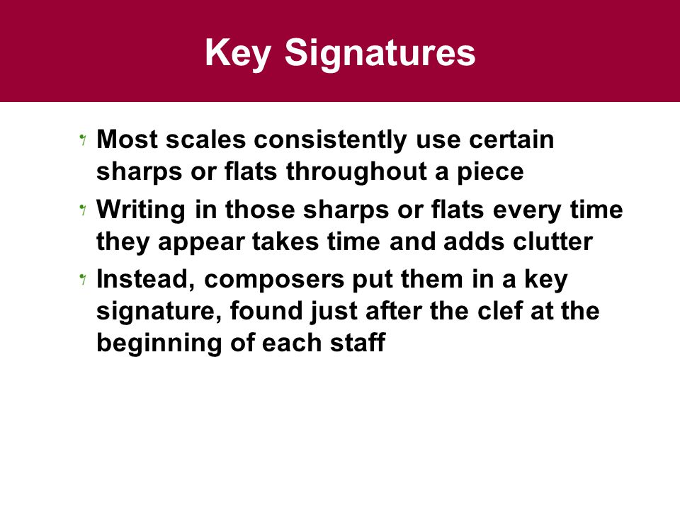 Key Signatures Most scales consistently use certain sharps or flats throughout a piece.