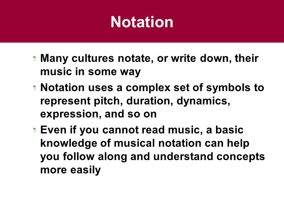 Notation Many cultures notate, or write down, their music in some way